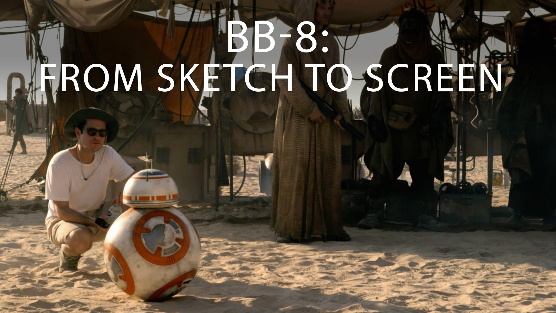 BB-8: From Sketch to Screen – Star Wars: The Force Awakens Featurette