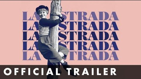 LA STRADA – Official Trailer – Remastered and in cinemas May 19th