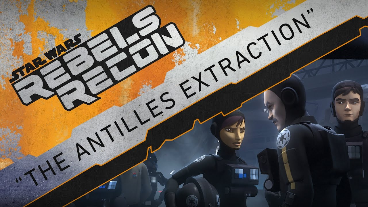 "Rebels Recon #3.03: Inside ""The Antilles Extraction"" 