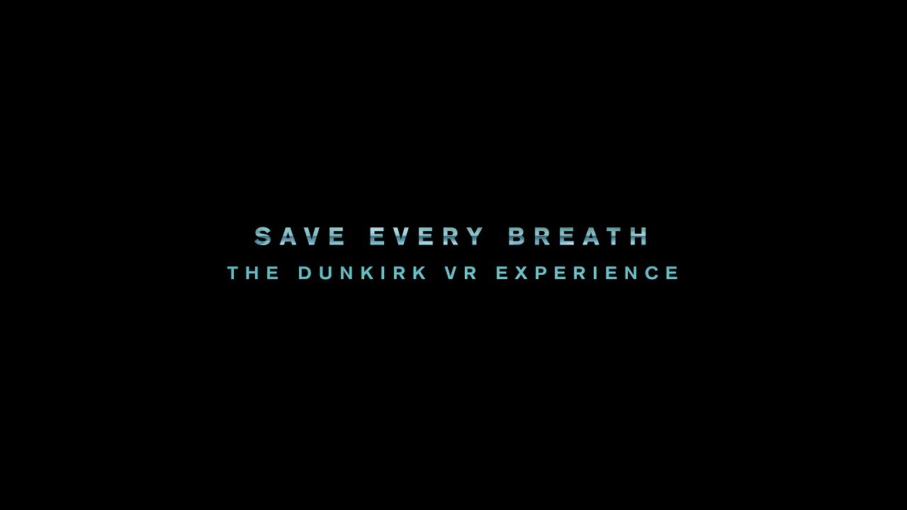 SAVE EVERY BREATH: THE DUNKIRK VR EXPERIENCE