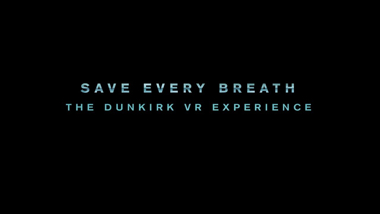 SAVE EVERY BREATH: THE DUNKIRK VR EXPERIENCE TRAILER