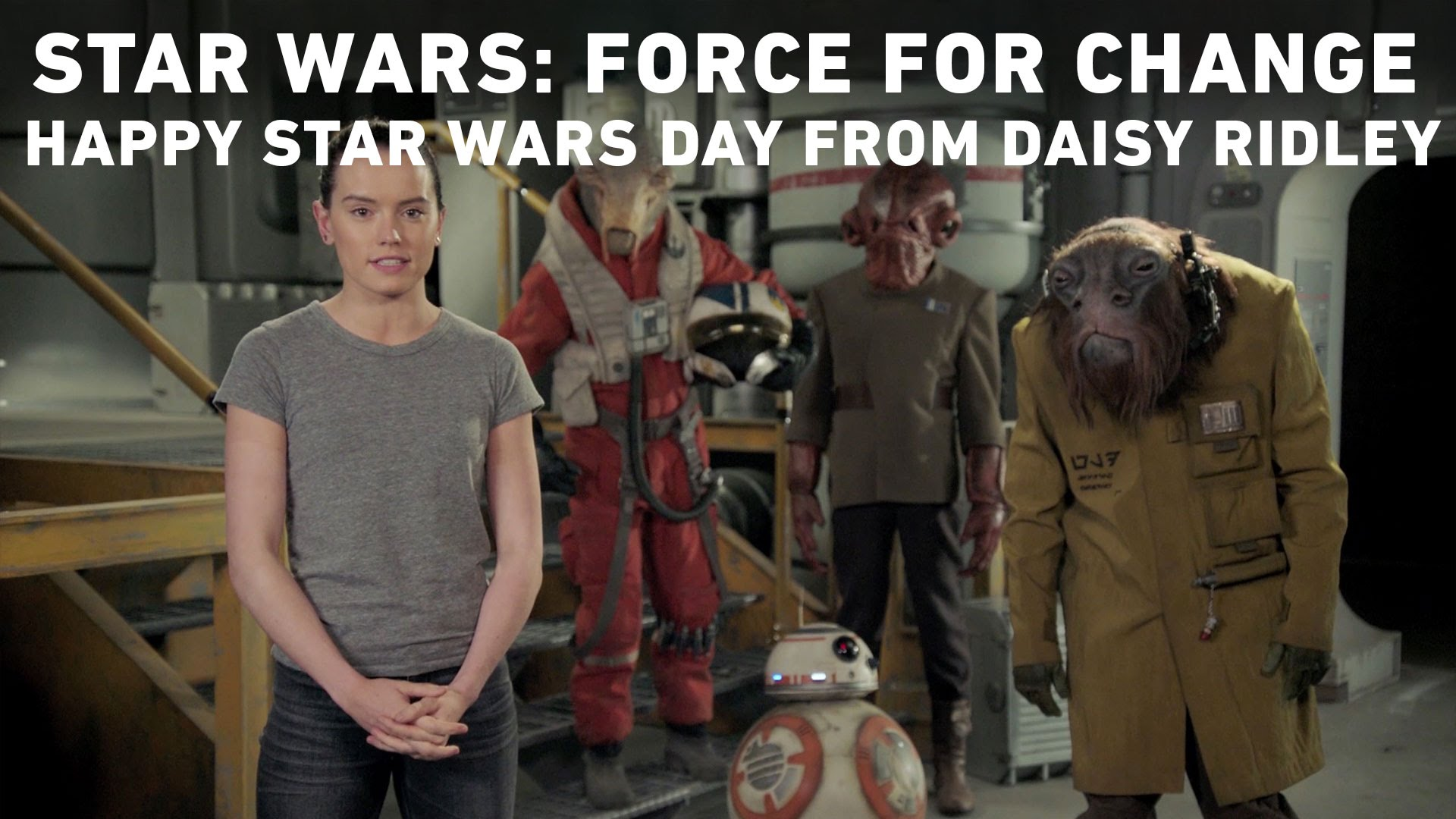 Star Wars: Force for Change – Happy Star Wars Day from Daisy Ridley