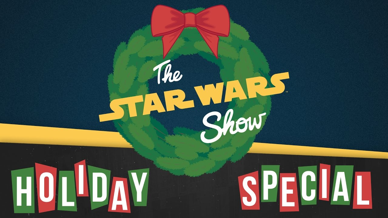 The Star Wars Show Holiday Special!   The Star Wars Show