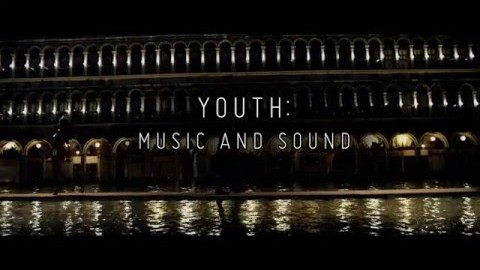 YOUTH Featurette: Music and Sound
